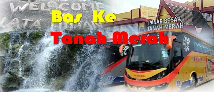 Jadual dan harga tiket bas ke Tanah Merah Kelantan