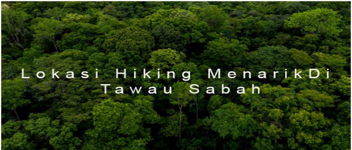 Senarai lokasi menarik untuk hiking di Tawau